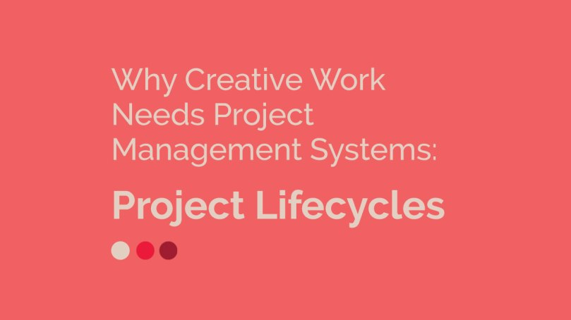 project lifecycles for creative work management